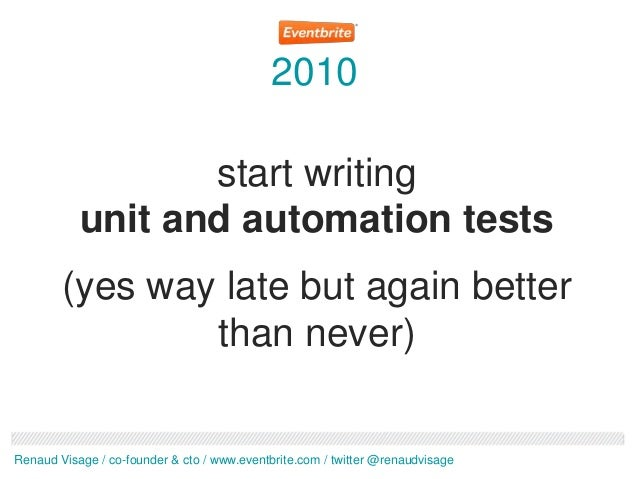 2010                  start writing           unit and automation tests        (yes way late but again better             ...
