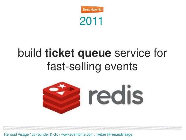 2011        build ticket queue service for              fast-selling eventsRenaud Visage / co-founder & cto / www.eventbri...
