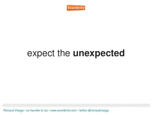 expect the unexpectedRenaud Visage / co-founder & cto / www.eventbrite.com / twitter @renaudvisage
