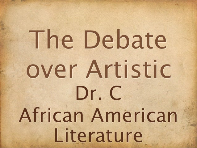 The Debateover Artistic       Dr. CAfrican American    Literature