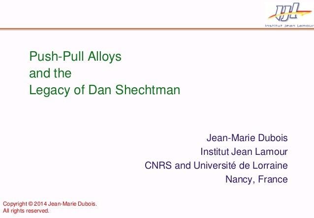 Push-Pull Alloys and the Legacy of Dan Shechtman  Jean-Marie Dubois  Institut Jean Lamour  CNRS and Université de Lorraine...