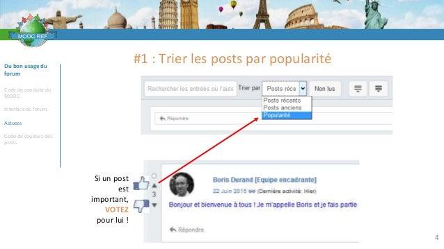 VOCABULAIRE 4 Du bon usage du forum Code de conduite du MOOC Interface du forum Astuces Code de couleurs des posts Si un p...