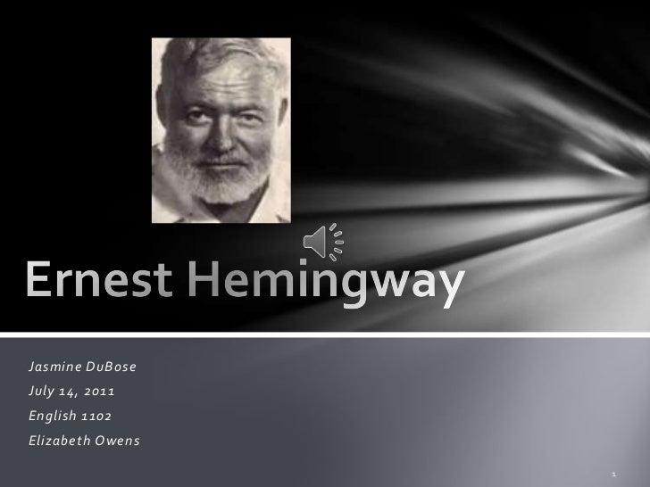 Ernest Hemingway<br />Jasmine DuBose<br />July 14, 2011<br />English 1102<br />Elizabeth Owens<br />1<br />