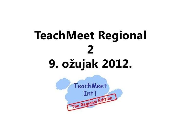 TeachMeet Regional         2  9. ožujak 2012.