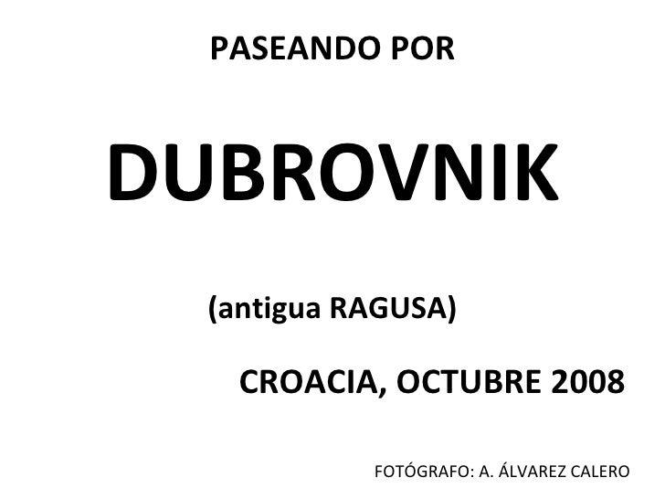 PASEANDO POR DUBROVNIK (antigua RAGUSA) CROACIA, OCTUBRE 2008 FOTÓGRAFO: A. ÁLVAREZ CALERO