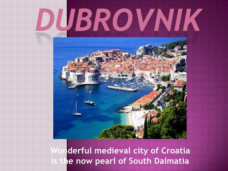 DUBROVNiK<br />Wonderful medieval city of Croatia <br />is the now pearl of South Dalmatia<br />