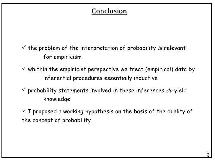 9 Conclusion <ul><li>the problem of the interpretation of probability  is  relevant  for empiricism </li></ul><ul><li>whit...