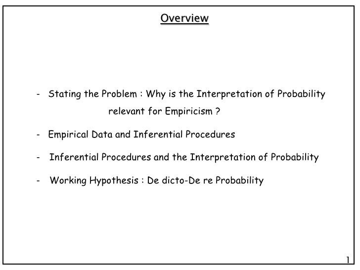 Overview    Stating the Problem : Why is the Interpretation of Probability  relevant for Empiricism ?    Empirical Data ...