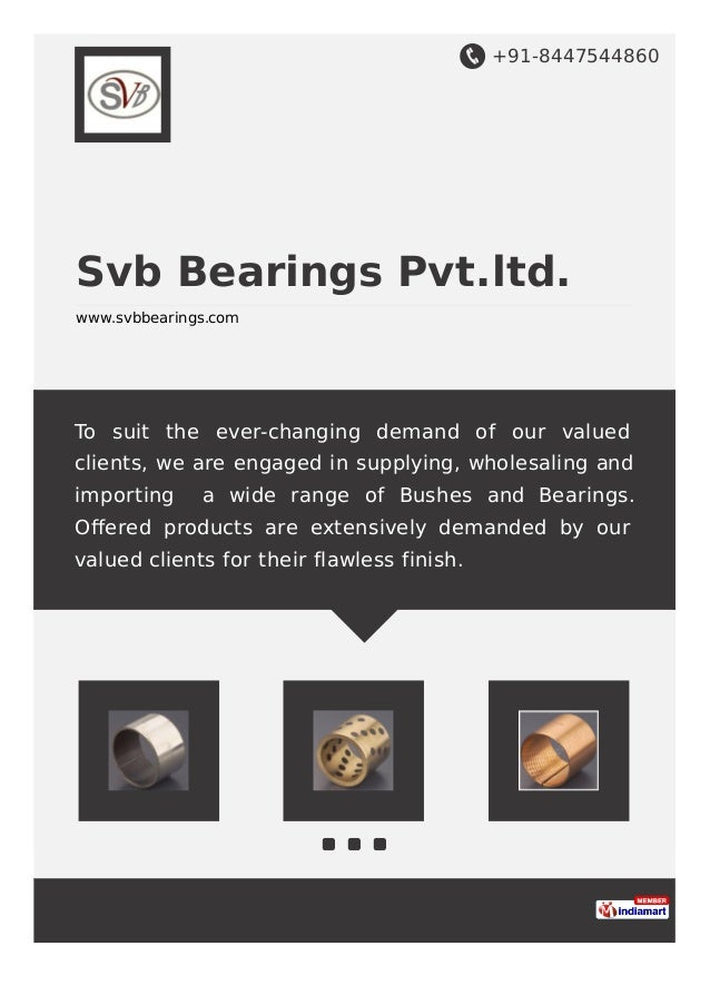 +91-8447544860 Svb Bearings Pvt.ltd. www.svbbearings.com To suit the ever-changing demand of our valued clients, we are en...