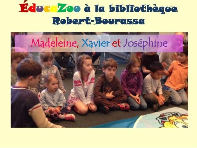 ÉducaZoo à la bibliothèque Robert-Bourassa Madeleine, Xavier et Joséphine