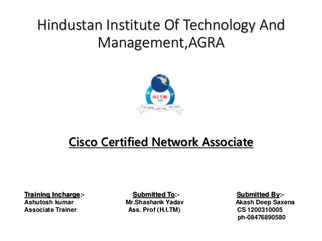 Hindustan Institute Of Technology And Management,AGRA Cisco Certified Network Associate Training Incharge:- Submitted To:-...