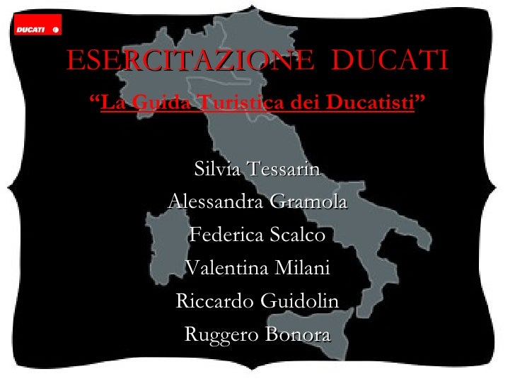 """ESERCITAZIONE  DUCATI """" La Guida Turistica dei Ducatisti """" Silvia Tessarin Alessandra Gramola Federica Scalco Valentina Mi..."""
