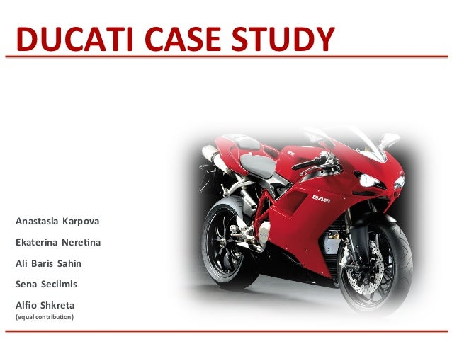 ducati case analysis essay Ducati case study analysis of cost (1)  this essay will begin with a swot analysis of ducati as it stands at the end of its turnaround program  secondly as .