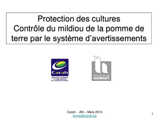 Carah - Ath – Mars 2014 ferme@carah.be 1 Protection des cultures Contrôle du mildiou de la pomme de terre par le système d...