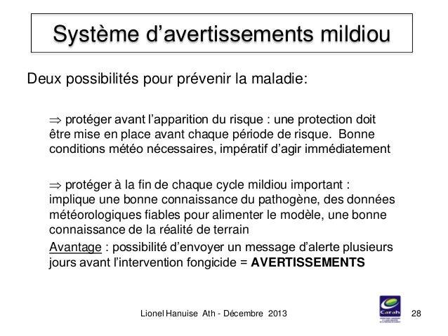 Système d'avertissements mildiou Lionel Hanuise Ath - Décembre 2013 28 Deux possibilités pour prévenir la maladie:  proté...