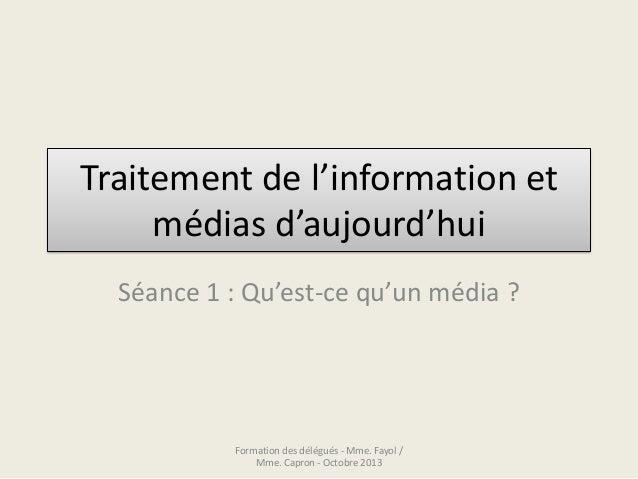 Traitement de l'information et médias d'aujourd'hui Séance 1 : Qu'est-ce qu'un média ? Formation des délégués - Mme. Fayol...