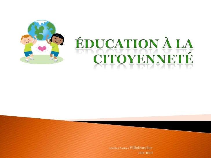 Éducation à la citoyenneté<br />10èmes Assises Villefranche-sur-mer<br />