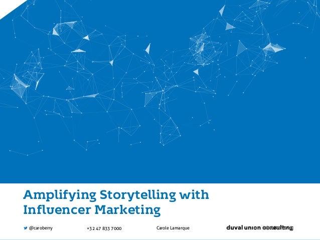 Amplifying Storytelling with Influencer Marketing Carole Lamarque+32 47 833 7000@caroberry
