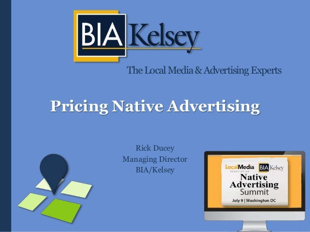TheLocalMedia&AdvertisingExperts Pricing Native Advertising Rick Ducey Managing Director BIA/Kelsey