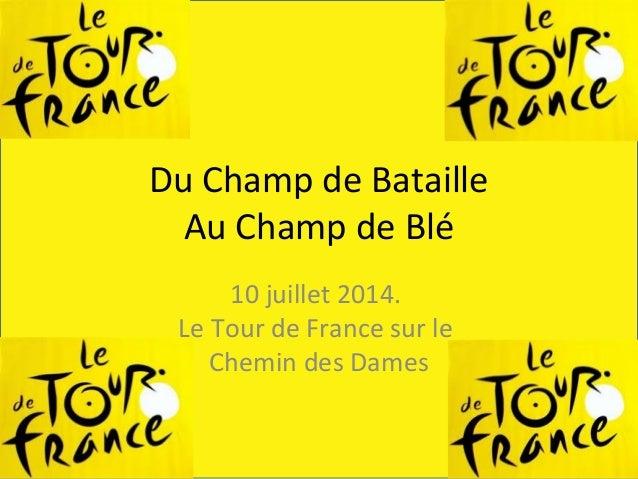 Du Champ de Bataille Au Champ de Blé 10 juillet 2014. Le Tour de France sur le Chemin des Dames