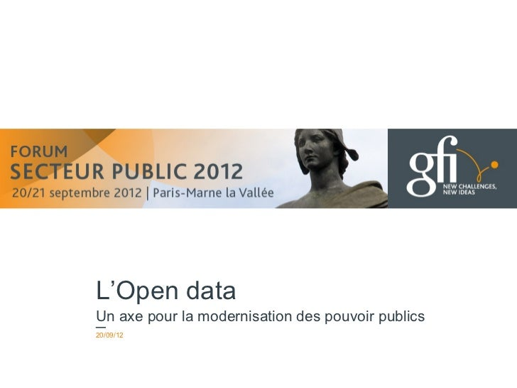 www.gfi.fr             L'Open data             Un axe pour la modernisation des pouvoir publics             20/09/12      ...