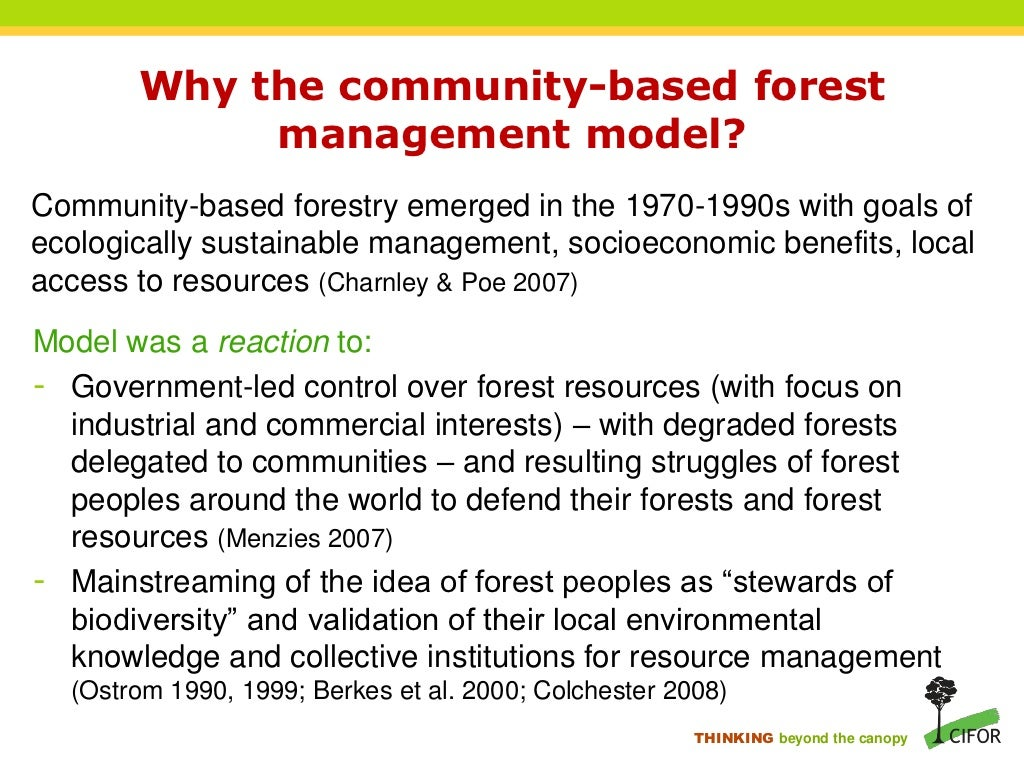 "failure of community forest based management Community-based forest management (cbfm) constitutes ""a powerful paradigm that evolved out of the failure of state forest governance to ensure the sustainability of forest resources and the."