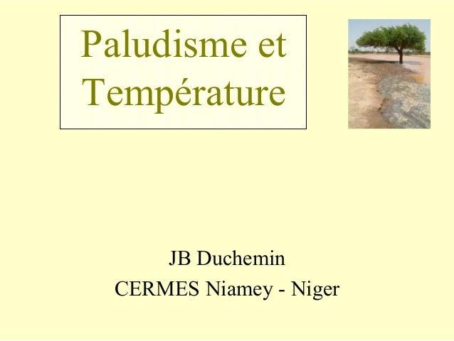 Paludisme etTempérature     JB Duchemin CERMES Niamey - Niger