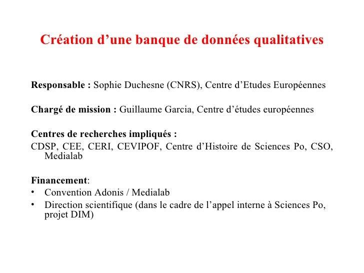 Création d'une banque de données qualitatives <ul><li>Responsable:  Sophie Duchesne (CNRS), Centre d'Etudes Européennes <...