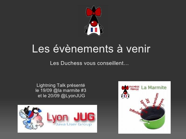 Les  évènements  à  venir Les Duchess vous conseillent…   Lightning Talk présenté le 19/09 @la marmite #3  et le 20/09 @...