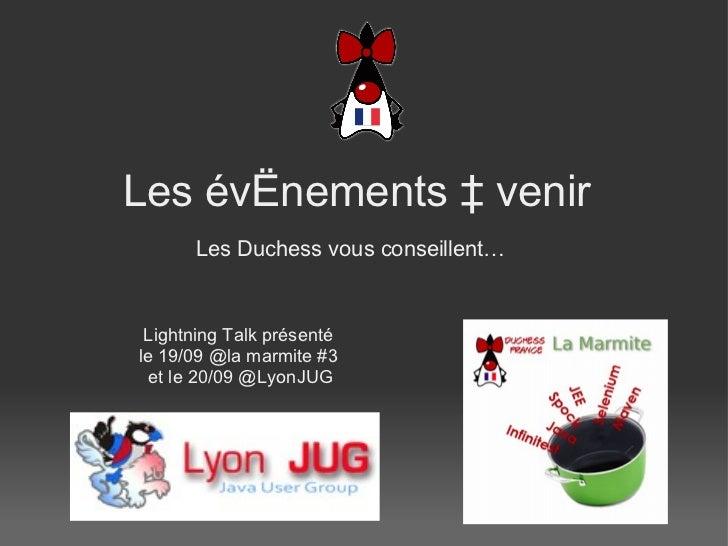 Les prochains eve nements Les Duchess vous conseillent…   Lightning Talk présenté le 19/09 @la marmite #3  et le 20/09 @...