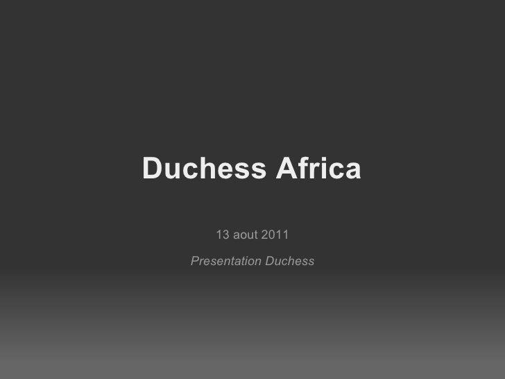 Duchess Africa 13 aout 2011 Presentation Duchess