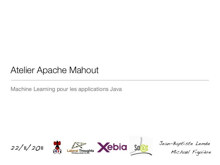 Atelier Apache MahoutMachine Learning pour les applications Java                                              Jean-Baptist...