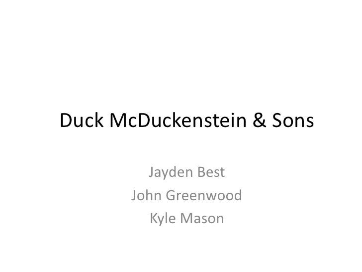 Duck McDuckenstein & Sons           Jayden Best        John Greenwood           Kyle Mason