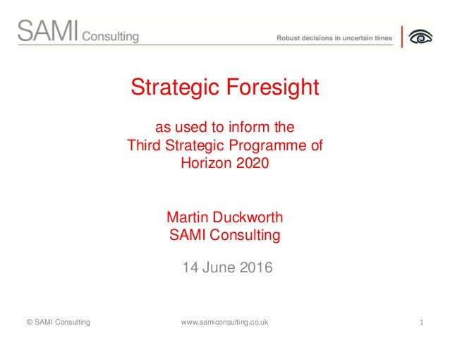 14 June 2016 www.samiconsulting.co.uk 1© SAMI Consulting Strategic Foresight as used to inform the Third Strategic Program...