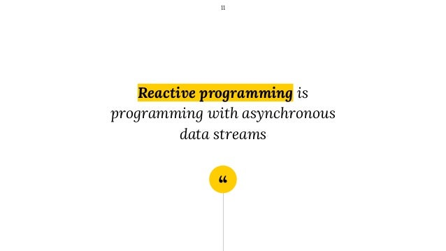 """"""" Reactive programming is programming with asynchronous data streams 11"""