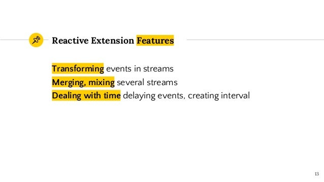 Transforming events in streams Merging, mixing several streams Dealing with time delaying events, creating interval Reacti...