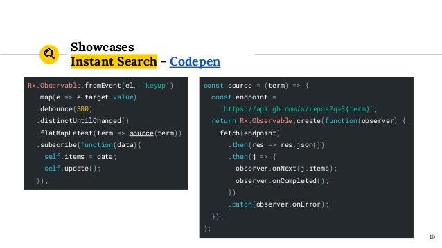 Showcases Instant Search - Codepen 19 const source = (term) => { const endpoint = `https://api.gh.com/s/repos?q=${term}`; ...