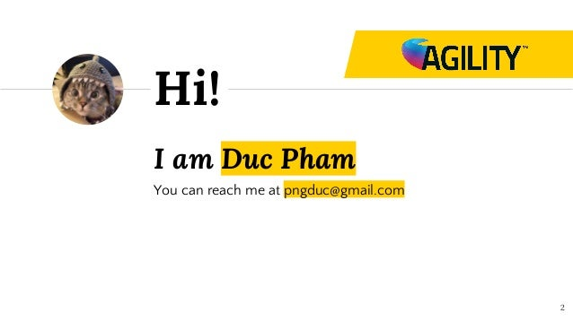 I am Duc Pham You can reach me at pngduc@gmail.com Hi! 2