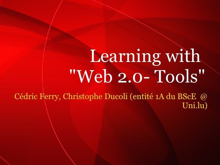 "Cédric Ferry, Christophe Ducoli (entité 1A du BScE  @ Uni.lu) Learning with  ""Web 2.0- Tools"""