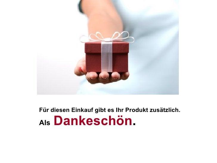 Für diesen Einkauf gibt es Ihr Produkt zusätzlich.  Als   Dankeschön .