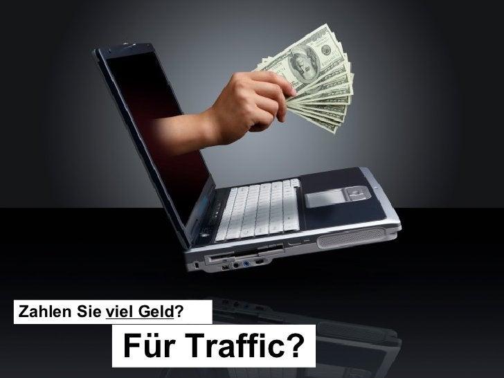 Zahlen Sie  viel Geld ? Für Traffic?