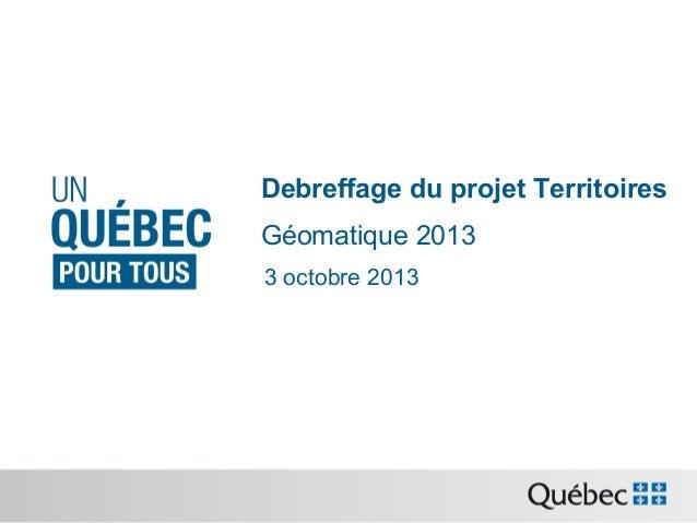 Debreffage du projet Territoires Géomatique 2013 3 octobre 2013