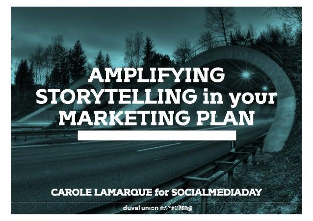 AMPLIFYING STORYTELLING in your MARKETING PLAN CAROLE LAMARQUE for SOCIALMEDIADAY