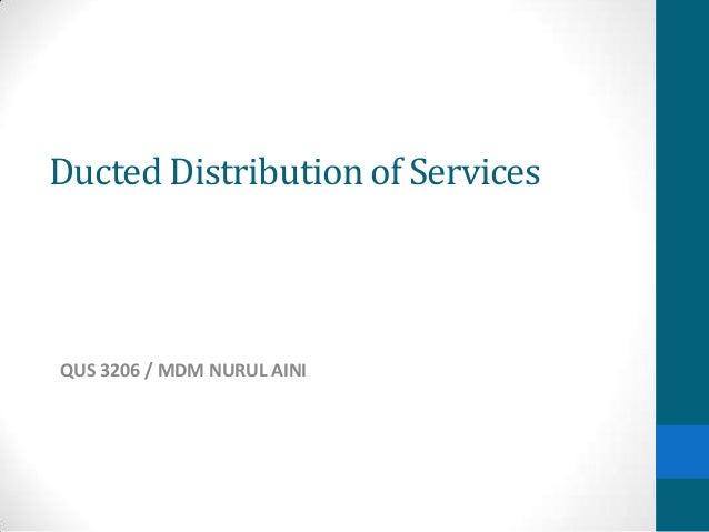Ducted Distribution of Services QUS 3206 / MDM NURUL AINI