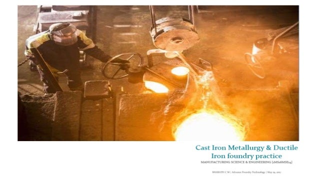 CAST IRON METALLURGY Cast Iron: