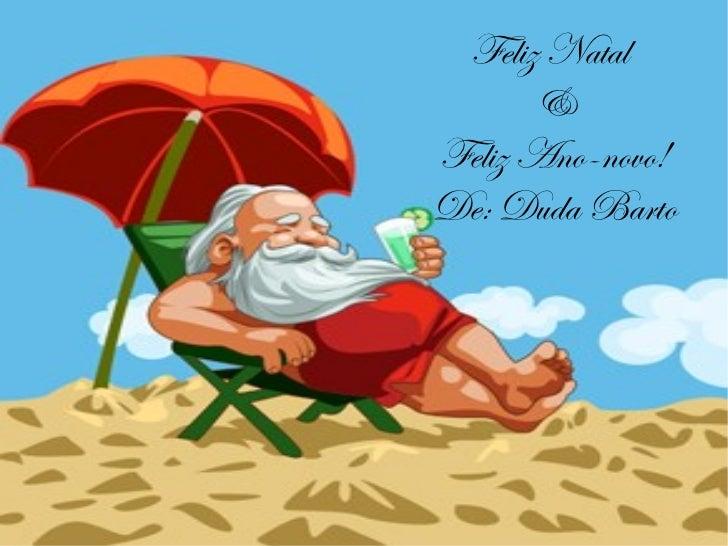 Feliz Natal  & Feliz Ano-novo! De: Duda Barto