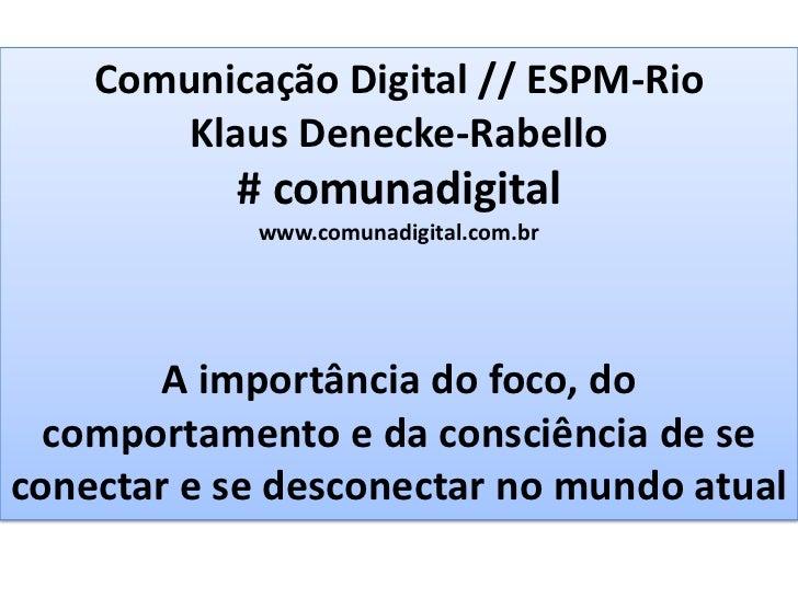 Comunicação Digital // ESPM-Rio        Klaus Denecke-Rabello           # comunadigital            www.comunadigital.com.br...