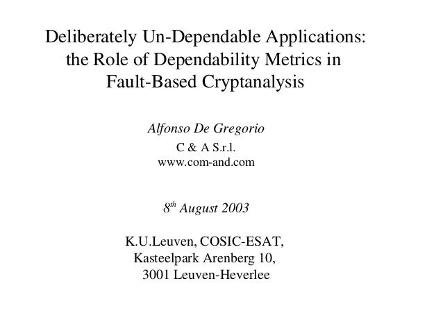 Deliberately Un-Dependable Applications: the Role of Dependability Metrics in Fault-Based Cryptanalysis Alfonso De Gregori...