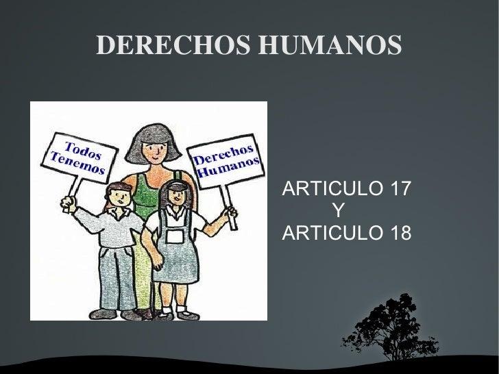 DERECHOS HUMANOS ARTICULO 17 Y ARTICULO 18