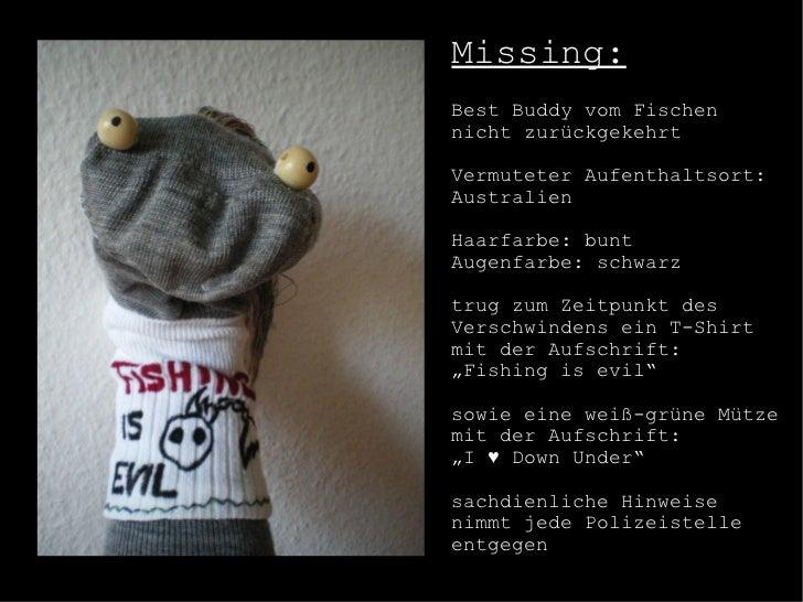 Missing: Best Buddy vom Fischen nicht zurückgekehrt  Vermuteter Aufenthaltsort: Australien  Haarfarbe: bunt Augenfarbe: sc...